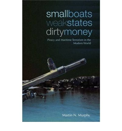 Read Online Small Boats, Weak States, Dirty Money : Piracy and Maritime Terrorism in the Modern World(Paperback) - 2002 Edition pdf