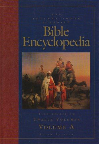 International Standard Bible (V.1) Encyclopedia, Fully Revised, Volume One: A.