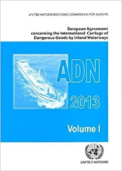 European Agreement Concerning the International Carriage of Dangerous Goods by Inland Waterways (ADN) by United Nations (2012-12-18)