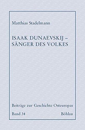 Isaak Dunaevskij - Sänger des Volkes (Beiträge zur Geschichte Osteuropas, Band 34)