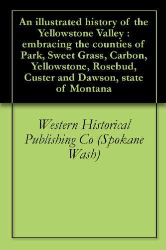 An illustrated history of the Yellowstone Valley : embracing the counties of Park, Sweet Grass, Carbon, Yellowstone, Rosebud, Custer and Dawson, state of - Spokane Valley