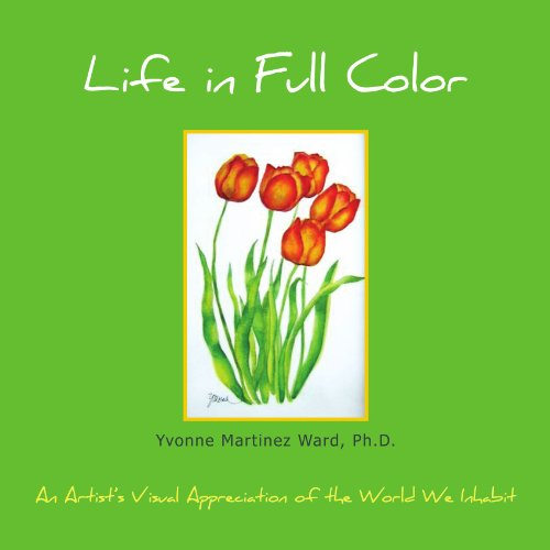 Life in Full Color: An Artist's Visual Appreciation of the World We Inhabit