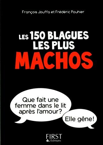 Petit Livre de - 150 blagues les plus machos Poche – 5 juin 2014 François JOUFFA Frédéric POUHIER First 2754064648