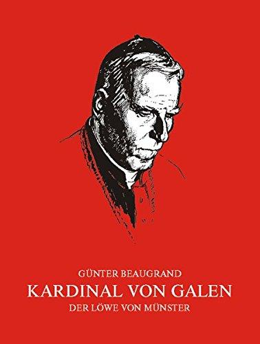 Kardinal von Galen: Der Löwe von Münster (Schriftenreihe zur religiösen Kultur)