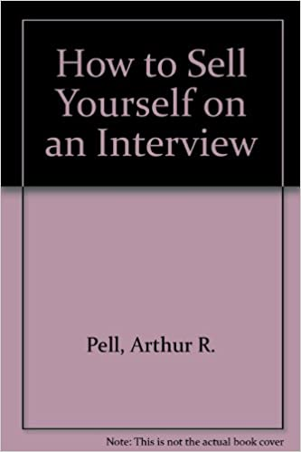 how to sell yourself on an interview arthur r pell 9780671431471 amazoncom books