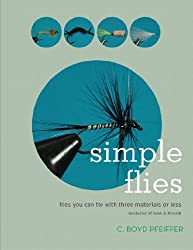 Simple Flies: Flies You Can Tie with Three Materials or Less (Exclusive of Hook & Thread)