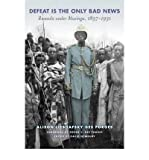 img - for [(Defeat is the Only Bad News: Rwanda Under Musinga, 1897-1931)] [Author: Alison Liebhafsky Des Forges] published on (May, 2011) book / textbook / text book