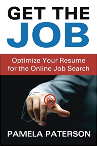 Get the Job: Optimize Your Resume for the Online Job Search: Pamela ...
