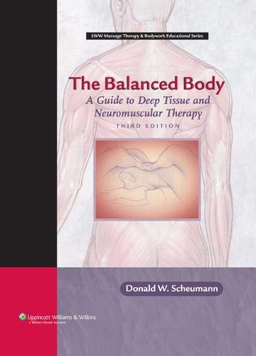 The Balanced Body: A Guide to Deep Tissue and Neuromuscular Therapy with CDROM (LWW Massage Therapy and Bodywork Educational Series) (3rd ()