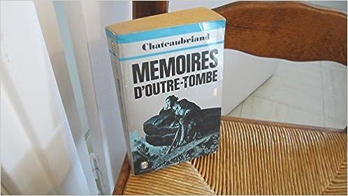 Mémoires d'Outre-Tombe 1 : Texte de l'édition originale (1849)