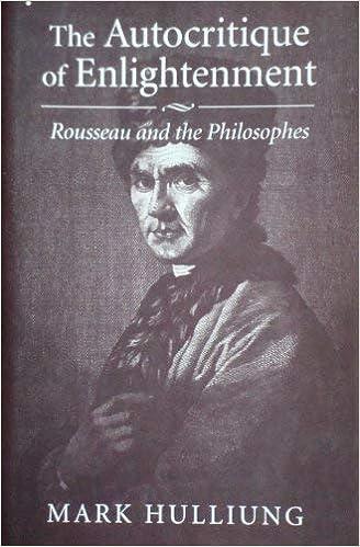 The Autocritique of Enlightenment: Rousseau and the Philosophes
