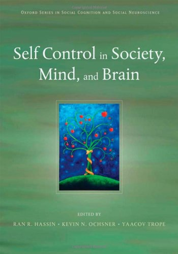Self Control in Society, Mind, and Brain (Social Cognition and Social Neuroscience)