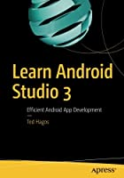 Learn Android Studio 3: Efficient Android App Development Front Cover