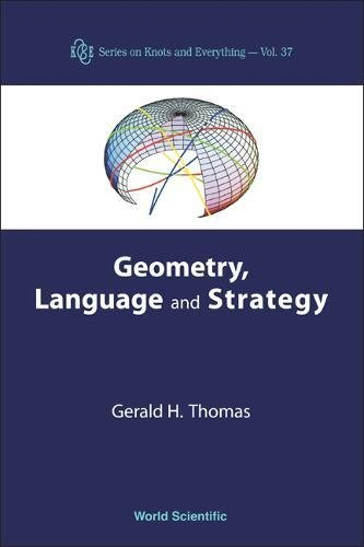Geometry, Language, And Strategy (K & E Series on Knots And Everything) by World Scientific Pub Co Inc