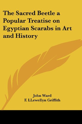 The Sacred Beetle a Popular Treatise on Egyptian Scarabs in Art and History (Beetle Scarab Egypt Ancient)