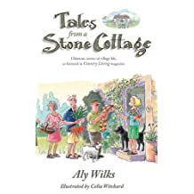 Tales from a Stone Cottage: Hilarious Stories of Village Life, as Featured in Country Living magazine