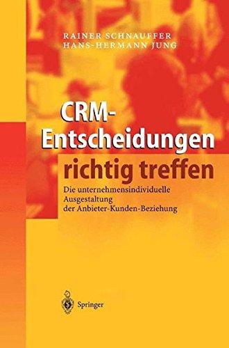 Crm-Entscheidungen richtig treffen: Die unternehmensindividuelle Ausgestaltung der Anbieter-Kunden-Beziehung (German Edition)