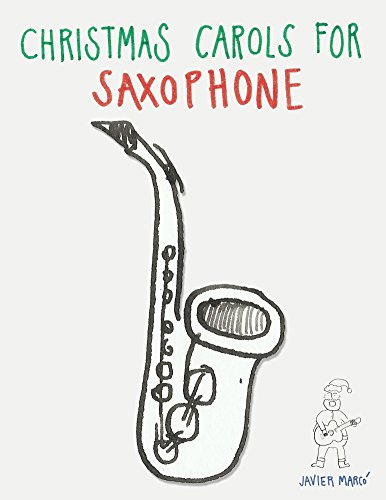 Christmas Carols for Saxophone: Easy Songs for Alto · Baritone · Tenor · Soprano (Christmas Soprano Saxophone)