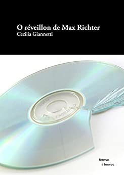 O réveillon de Max Richter (Formas Breves) por [Giannetti, Cecilia]