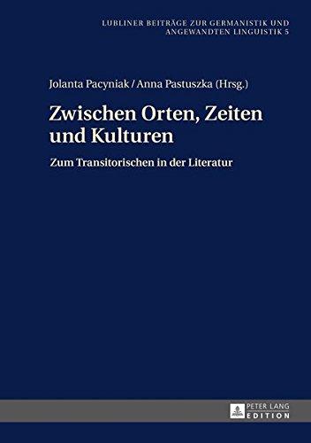 Zwischen Orten, Zeiten und Kulturen: Zum Transitorischen in der Literatur (Lubliner Beitrage zur Germanistik und Angewandten Linguistik)  (Tapa Dura)