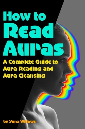 How to Read Auras: A Complete Guide to Aura Reading and Aura Cleansing...