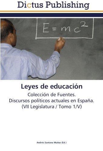Download Leyes de educación: Colección de Fuentes.  Discursos políticos actuales en España.  (VII Legislatura / Tomo 1/V) (Spanish Edition) pdf