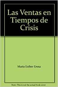 Las Ventas en Tiempos de Crisis: Maria Esther Erosa: 9789681331450