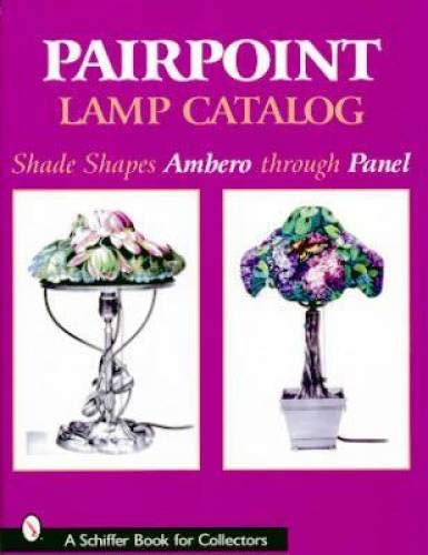 Pairpoint Lamp Catalog: Shade Shapes Ambero Through Panel (A Schiffer Book for Collectors)