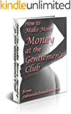 How to Make More Money in the Gentlemen's Club (The Ultimate Exotic Dancer Package Book 2)