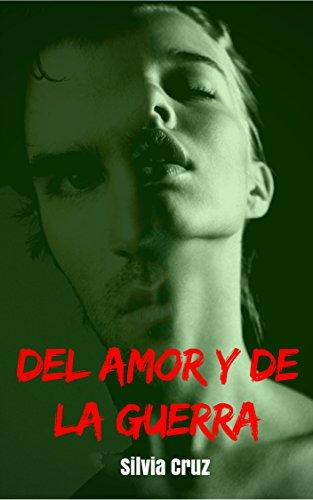 Del amor y de la guerra (Spanish Edition)