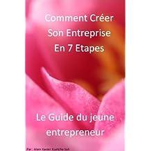 Comment Créer Son Entreprise en 7 Étapes? Le guide (French Edition)