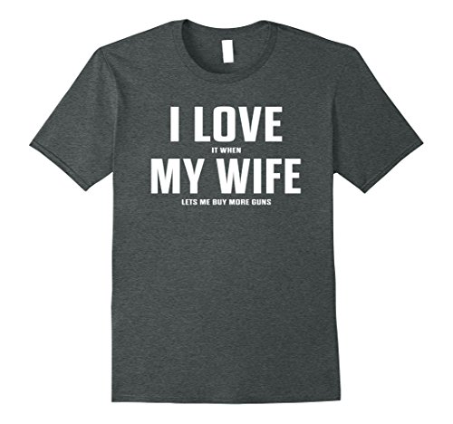 Mens I Love It When My Wife Lets Me Buy More Guns T-Shirt XL Dark Heather