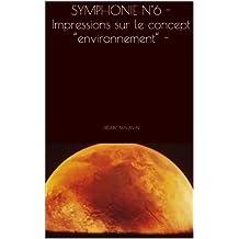 """SYMPHONIE N°6  - Impressions sur le concept """"environnement"""" - (French Edition)"""