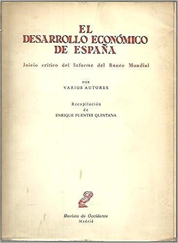 EL DESARROLLO ECONOMICO DE ESPAÑA. JUICIO CRITICO DEL INFORME DEL BANCO MUNDIAL.: Amazon.es: FUENTES QUINTANA, Enrique (rec.).: Libros