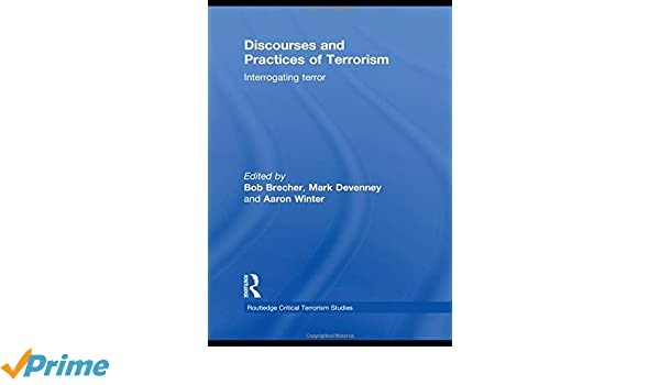 Discourses and Practices of Terrorism: Interrogating Terror (Routledge Critical Terrorism Studies)