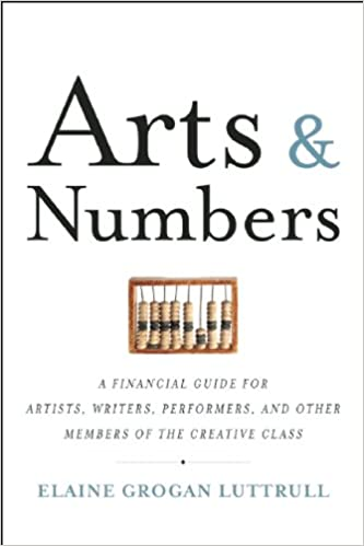 Arts & Numbers: A Financial Guide for Artists, Writers, Performers ...