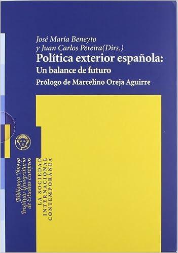 Política exterior española: Un balance de futuro: Un balance de futuro Vol.1 : 2 La sociedad internacional contemporánea: Amazon.es: Beneyto Pérez, José María, Pereira Castañero, Juan Carlos: Libros