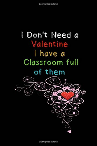 I Don't need a Valentine I have a Classroom full of them: A Journal
