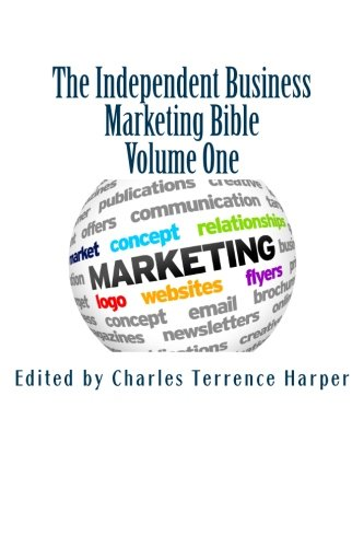 The Independent Business Marketing Bible: Volume One
