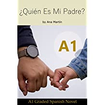 ¿Quién es mi Padre? Spanish A1 graded reader: Short Spanish story for beginners - suitable for Spanish learners at an A1 level. (Spanish Edition)