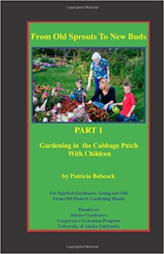 Book From Old Sprouts to New Buds. Part 1. Gardening in the Cabbage Patch with Children [Paperback] [2010] (Author) Patricia Babcock, Denise Bates