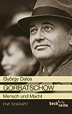 Gorbatschow: Mensch und Macht (Beck'sche Reihe)