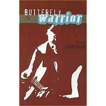 Butterfly Warrior by Juan Blea (2006-07-31)