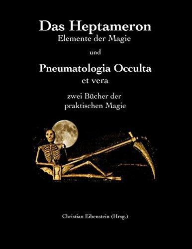 Das Heptameron und Pneumatologia Occulta et vera: Zwei Bücher der praktischen Magie