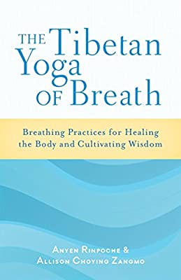 The Tibetan Yoga Of Breath: Breathing Practices for Healing ...