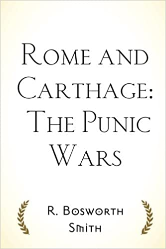Rome and carthage the punic wars r bosworth smith rome and carthage the punic wars r bosworth smith 9781519696311 amazon books fandeluxe Image collections