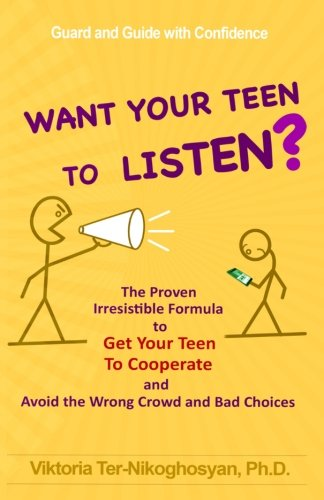 want-your-teen-to-listen-the-proven-irresistible-formula-to-get-your-teen-to-cooperate-and-avoid-the