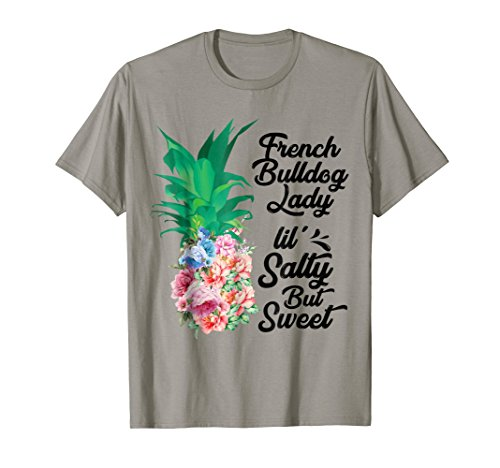 French Bulldog Lady Lil' Salty But Sweet Pineapple Funny Tee (T-shirts Salty Dog)