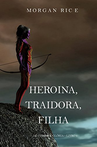 Heroína, Traidora, Filha (De Coroas e Glória—Livro 6)