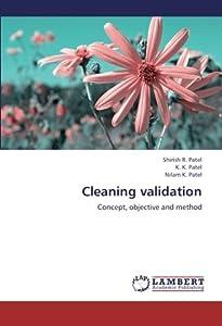 Cleaning validation: Concept, objective and method Shirish R. Patel, K. K. Patel and Nilam K. Patel